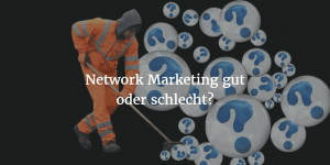 Network Marketing gut oder schlecht